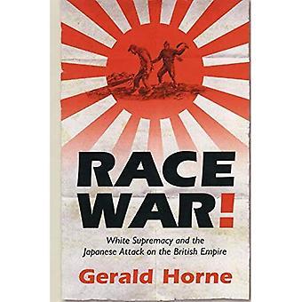 Race krig!: hvidt overherredømme og det japanske angreb på det britiske imperium