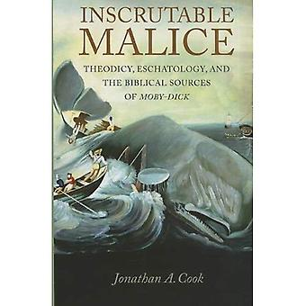 Inscrutable Malice: Theodicy, Eschatology, and the Biblical Sources of Moby-Dick