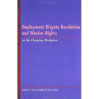 Beschäftigung Streitbeilegung und Arbeitnehmerrechte in wechselnden Arbeitsplatz (LERA Forschung Bände)
