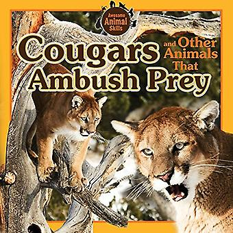 Cougars and Other Animals That Ambush Prey (Awesome Animal Skills)