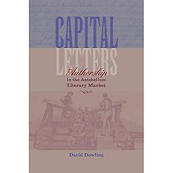 Capital Letters: Authorship in the Antebellum Literary Market