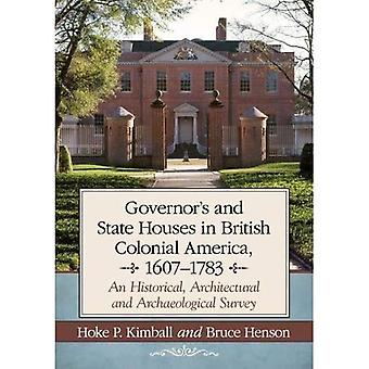 Governor's Houses and State� Houses of British Colonial� America, 1607-1783: An Historical, Architectural and Archaeological Survey