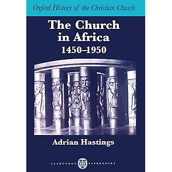 The Church in Africa 14501950 by Hastings & Adrian