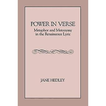 Power in Verse Metaphor and Metonymy in the Renaissance Lyric by Hedley & Jane