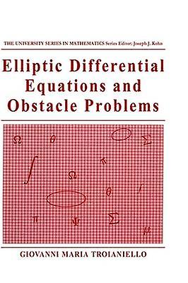 Elliptic Differential Equations and Obstacle Problems by Troianiello & Giovanni Maria