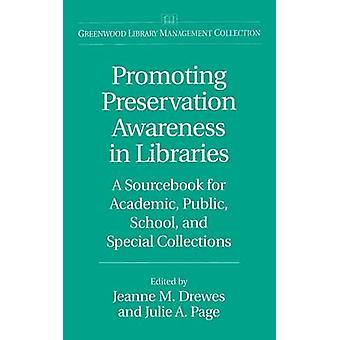Promoting Preservation Awareness in Libraries A Sourcebook for Academic Public School and Special Collections by Drewes & Jeanne M.