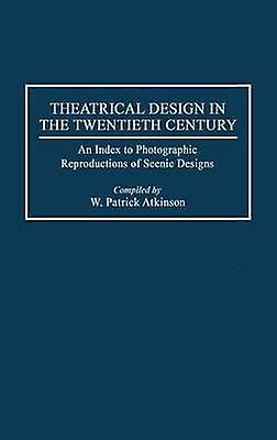 Theatrical Design in the Twencravateth Century An Index to Photographic Reproductions of Scenic Designs by Atkinson & W. Patrick
