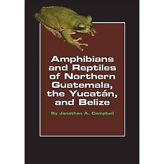 Amphibians and Reptiles of Northern Guatemala the Yucatan and Belize by Campbell & Jonathan A