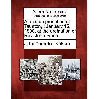 A sermon preached at Taunton  January 15 1800 at the ordination of Rev. John Pipon. by Kirkland & John Thornton