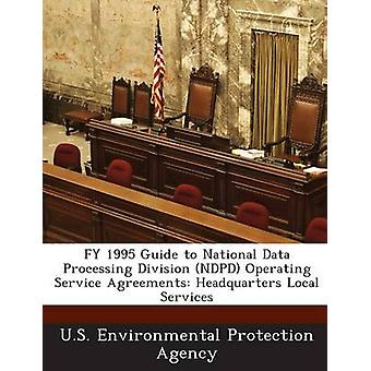 FY 1995 Guide to National Data Processing Division NDPD Operating Service Agreements Headquarters Local Services by U.S. Environmental Protection Agency