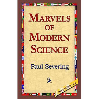 Marvels of Modern Science by Severing & Paul