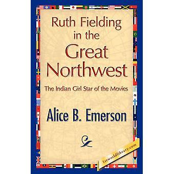 Ruth de Fielding en el gran noroeste por Emerson y Alicia B.