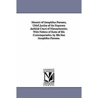 Memoarer av theophilus Parsons Chief Justice av den högsta rättsliga Court of Massachusetts With Notices av några av hans samtida. av hans Son theophilus Parsons. av Parsons & Theophilus