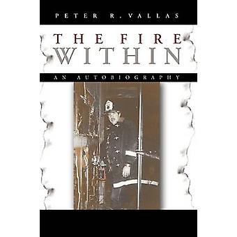 The Fire Within An Autobiography by Peter R. Vallas & R. Vallas