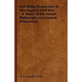 Aile gauche la démocratie dans l'étude de la guerre civile anglaise A de la philosophie sociale de Gerrard Winstanley par Petegorsky & David & W.