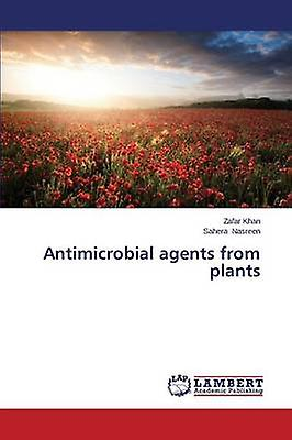Antimicrobial Agents from Plants by Khan Zafar