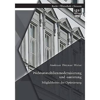 Wohnimmobilienmodernisierung und sanierung Mglichkeiten der Optimierung by Weise & Andreas Dittmar