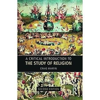 A Critical Introduction to the Study of Religion by Dr. Craig Martin