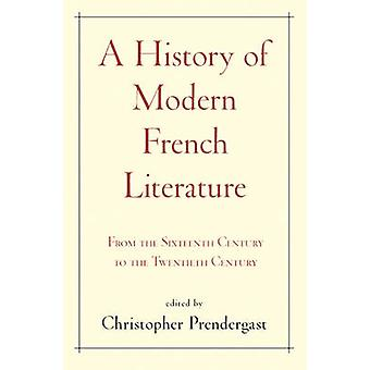 A History of Modern French Literature - From the Sixteenth Century to