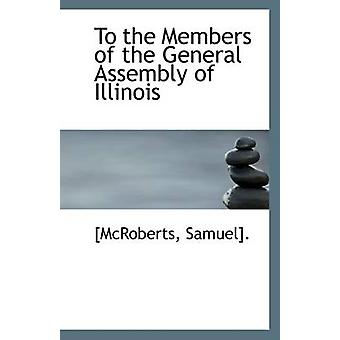 To the Members of the General Assembly of Illinois by [Mcroberts Samu