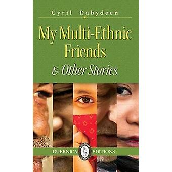 My Multi-Ethnic Friends & Other Stories by Cyril Dabydeen - 978155071