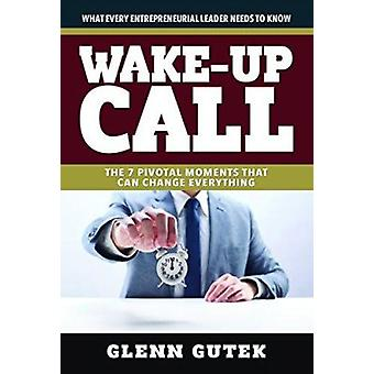 Wake Up Call - The 7 Pivotal Moments That Can Change Everything - What