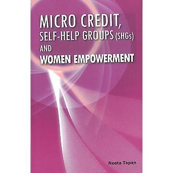 Micro Credit - Self-Help Groups (SHGs) & Women Empowerment by Neeta T