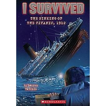 I Survived the Sinking of the Titanic - 1912 by Lauren Tarshis - Scot