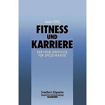 Fitness Und Karriere Der Neue Lebensstil Fur Spitzenkrafte by Otte & Max