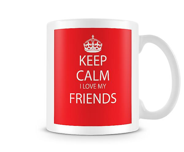 Keep Calm I Love Friends Printed Mug