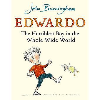 Edwardo the Horriblest Boy in the Whole Wide World by John Burningham