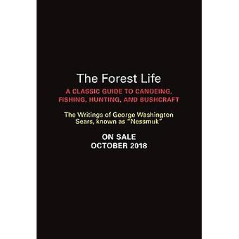 The Forest Life - A Classic Guide to Canoeing - Fishing - Hunting - an