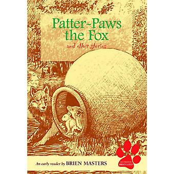 Patter-paws the Fox and Other Stories - An Early Reader by Brien Maste