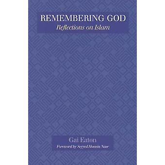 Remembering God - Reflections on Islam by Charles Le Gai Eaton - 97809