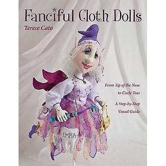 Fanciful Cloth Dolls - From Tip of the Nose to Curly Toes - a Step-by-