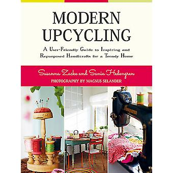 Modern Upcycling - A User-Friendly Guide to Inspiring and Repurposed H