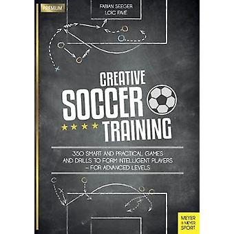 Creative Soccer Training - 350 Smart and Practical Games and Drills to