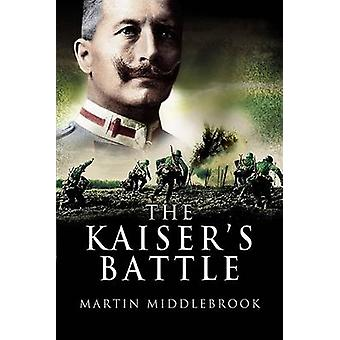 The Kaiser's Battle by Martin Middlebrook - 9781844154982 Book