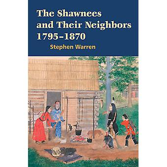 Os Shawnees e seus vizinhos - 1795-1870 por Stephen Warren - 9780