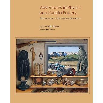 Adventures in Physics & Pueblo Pottery - Memoirs of a Los Alamos Scien