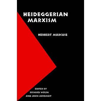 Heideggerian Marxism by Herbert Marcuse - John Abromeit - Richard Wol