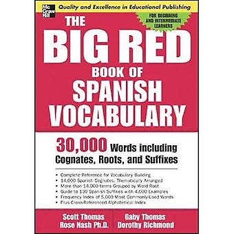 The Big Red Book of Spanish Vocabulary: 30,000 Words through Cognates, Roots, and Suffixes (Big Book of Verbs Series)