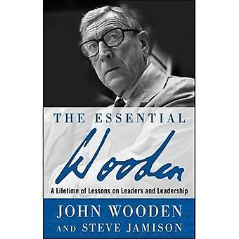 De essentiële houten: Een levensduur van de lessen over leiders en leiderschap