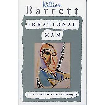 Irrationnelle de l'homme: Une étude en philosophie existentielle