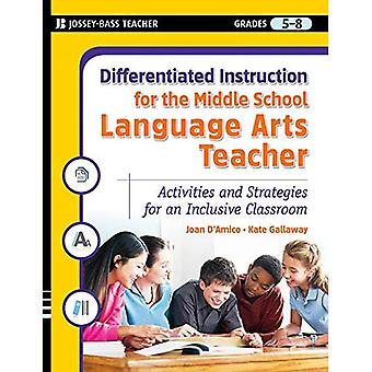 Differentiated Instruction for the Middle School Language Arts Teacher: Activities and Strategies for an Inclusive Classroom (Differentiated Instruction for Middle School Teachers)