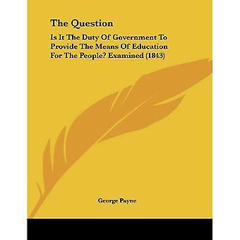 A pergunta é: É dever do governo de fornecer os meios de educação para as pessoas? Examinado (1843)