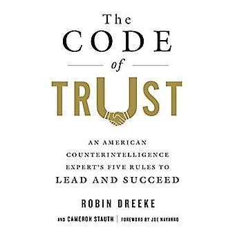 O código de confiança: cinco regras de um perito contra-espionagem americana para liderar e ter sucesso