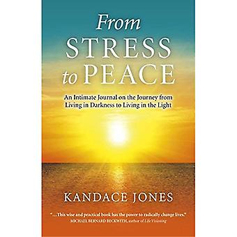 From Stress to Peace: An Intimate Journal on the Journey from Living in Darkness to Living in the Light