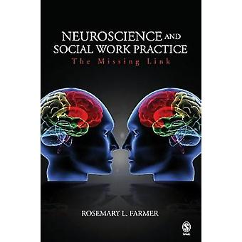 Neuroscience and Social Work Practice The Missing Link by Farmer & Rosemary L.