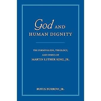 God and Human Dignity The Personalism Theology and Ethics of Martin Luther King Jr. by Burrow & Jr. & Rufus